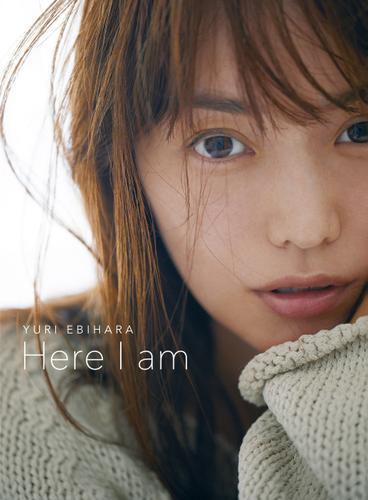 YURI EBIHARA Here I am【電子版特典 未公開写真&オフショット画像つき】 / 蛯原友里